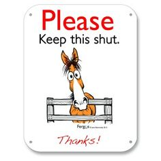 Fergus Barn Sign Please Keep this shut available at HorseLoverZ, the #1 place for horse products and equipment. Fun Fergus Barn Signs help keep your barn nice and