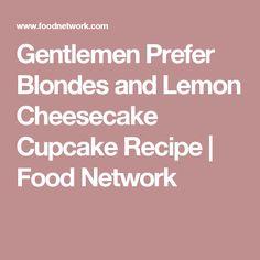 Gentlemen Prefer Blondes and Lemon Cheesecake Cupcake Recipe   Food Network