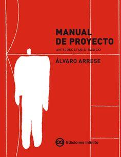 Manual de proyecto : antirrecetario básico / Álvaro Arrese.-- Buenos Aires : Infinito, 2015.