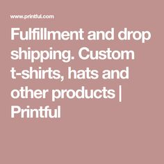 Fulfillment and drop shipping. Custom t-shirts, hats and other products | Printful