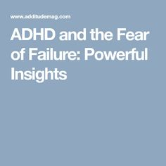 ADHD and the Fear of Failure: Powerful Insights