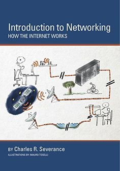 Great understandable explanation about how the internet functions. Introduction to Networking: How the Internet works. By Charles Russell Severance