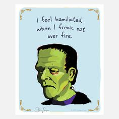 I feel humiliated when I freak out over fire. #frankenstein