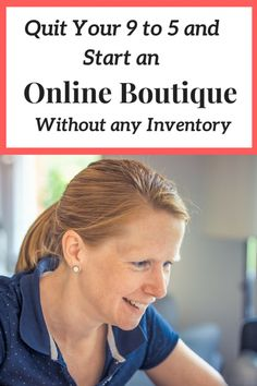 How to quit your 9 to 5 and start an online boutique without any inventory, drop shipping it the perfect side hustle for home staying moms or nine to five.