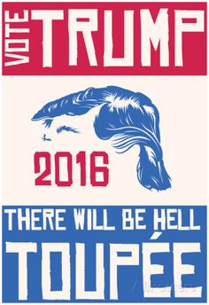 Vote Trump Or Hell Toupee Posters at AllPosters.com