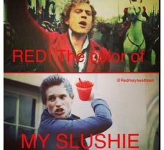 Haha I'm dying! Red is the color of my slushie... Les Mis humor...again.