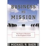 (ywam publishing) BUSINESS AS MISSION<br>The Power of Business in the Kingdom of God