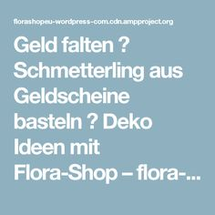 Geld falten ❁ Schmetterling aus Geldscheine basteln ❁ Deko Ideen mit Flora-Shop – flora-shop.eu