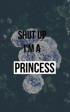 Shut up, I'm a princess.