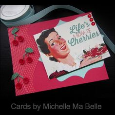 """""""Life's a Bowl of Cherries"""" Authentique Paper """"Fabulous"""" collection  American Crafts card Handmade Card by Cards by Michelle Ma Belle"""