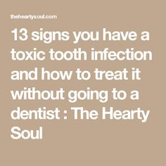 13 signs you have a toxic tooth infection and how to treat it without going to a dentist : The Hearty Soul