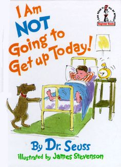 """My favorite children's book to read to my kids:   """"I am Not Going to Get Up Today!"""""""