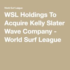 WSL Holdings To Acquire Kelly Slater Wave Company - World Surf League