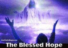 """The Blessed Hope! """"Looking for that blessed hope, and the glorious appearing of the great God and our Saviour Jesus Christ"""" Titus 2:13"""