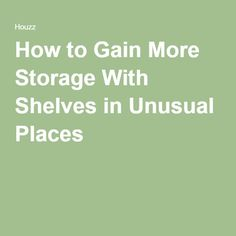 How to Gain More Storage With Shelves in Unusual Places