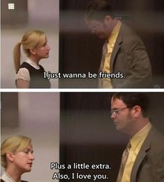 """The Office. Me when I try to be """"just friends"""" with people..."""