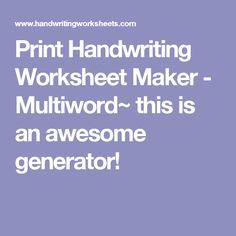 Print Handwriting Worksheet Maker - Multiword~ this is an awesome generator!