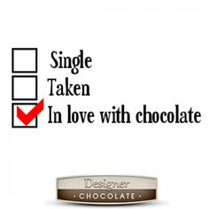 single, taken, or in love with chocolate Chocolate Love Quotes, Chocolate Humor, Chocolate World, I Love Chocolate, Chocolate Shop, Chocolate Lovers, Christmas Gift Quotes, Cute Quotes, Funny Quotes