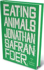 Eating Animals by Johnathan Safran Foer