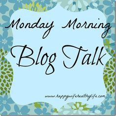 blogging advice and tips, Monday Morning Blog Talk via Happy Wife Healthy Life