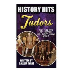 The Fun Bits of History You Don't Know about Tudors: Illustrated Fun Learning for Kids