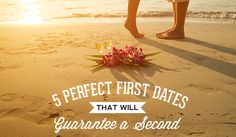 5 Perfect First Dates That Guarantee a Second