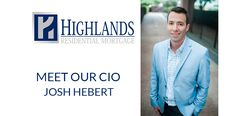 Meet Our Chief Information Officer – Josh Hebert – Highlands Residential Mortgage