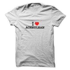 I Love ACHEULEANIf you love  ACHEULEAN, then its must be the shirt for you. It can be a better gift too.I Love ACHEULEAN