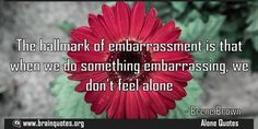 The hallmark of embarrassment is that when we do something embarrassing we dont  The hallmark of embarrassment is that when we do something embarrassing we don't feel alone  For more #brainquotes http://ift.tt/28SuTT3  The post The hallmark of embarrassment is that when we do something embarrassing we dont appeared first on Brain Quotes.  http://ift.tt/2fAgJqa