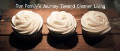 Clean Cupcake Crusade: our family's journey toward cleaner living (feingold)