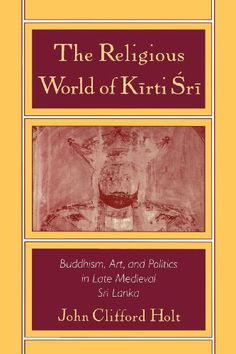 The Religious World of Kirti 'Sri: Buddhism, Art, and Politics of Late Medieval Sri Lanka by John Clifford Holt.    http://www.amazon.com/dp/0195107578/ref=cm_sw_r_pi_dp_fIbJsb1A2WY23TA3