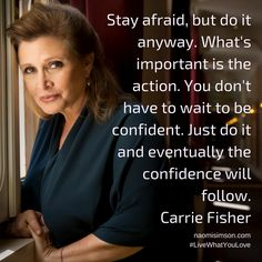 Stay afraid, but do it anyway. What's important is the action. You don't have to wait to be confident. Just do it and eventually the confidence will follow. #LiveWhatYouLove naomisimson.com