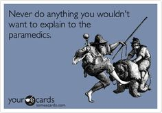 Funny Workplace Ecard: Never do anything you wouldn't want to explain to the paramedics.