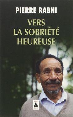 Amazon.fr - Vers la sobriété heureuse - Pierre Rabhi - Livres