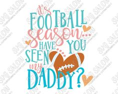 It's Football Season Have You Seen My Daddy Girl Cut File in SVG, EPS, DXF, JPEG, and PNG