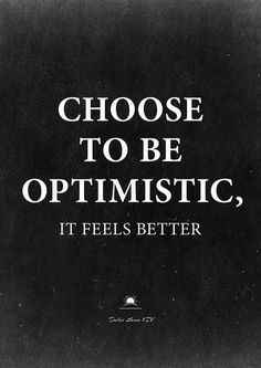 Choose to be optimistic!
