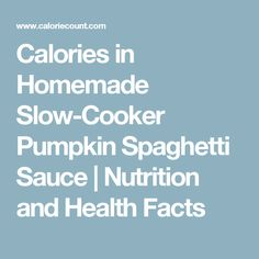 Calories in Homemade Slow-Cooker Pumpkin Spaghetti Sauce | Nutrition and Health Facts