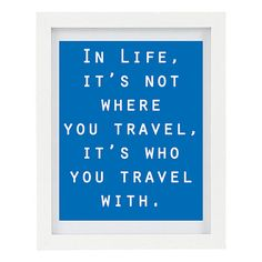 In Life It's not where you travel it's who you travel with by ColourscapeStudios on Etsy