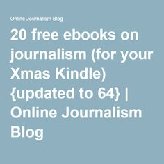 20 free ebooks on journalism (for your Xmas Kindle) {updated to 64} | Online Journalism Blog