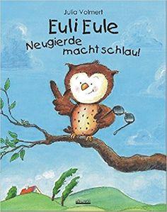 Euli Eule - Neugierde macht schlau!: Amazon.de: Julia Volmert: Bücher