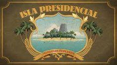 Resultado de imagen para la isla presidencial