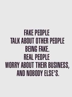 Fake People Quotes And Fake Friends Sayings - Page 2 of 7 Fake people talk about other people being fake. Real people worry about their business, and nobody else's. True Quotes, Great Quotes, Words Quotes, Quotes To Live By, Funny Quotes, Inspirational Quotes, Sayings, Wisdom Quotes, Quotes Quotes