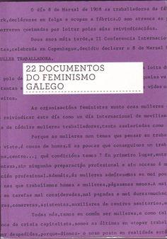 22 documentos do feminismo galego / dirección: Xabier Macías ; textos, investigación e selección de documentos Isabel Rodríguez Mate Pch Dream Home, Texts, Santiago De Compostela, Feminism