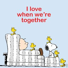 I love when we're together.