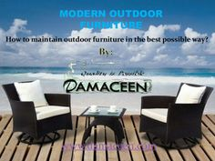 There is no dearth of places where you can find the outdoor furniture. But for all those looking for affordable modern outdoor furniture should log on to www.damaceen.com to get the outdoor furniture and décor of their choice.