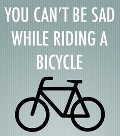 You can't be sad while riding a bike! We agree!                           #cyclingquotes #quotes