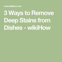 3 Ways to Remove Deep Stains from Dishes - wikiHow