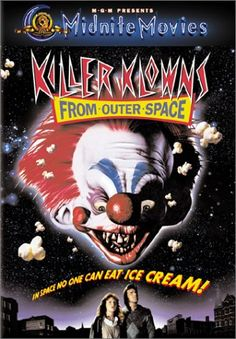 Killer Klowns from Outer Space My pick for best B movie ever. The premise alone is beyond insane, but they stick with it using cotton candy guns and twisty straws to feed off the dead.