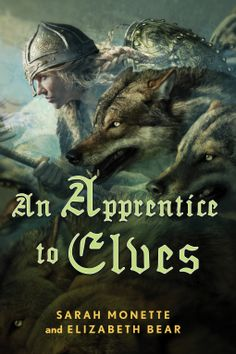 An Apprentice to Elves | Elizabeth Bear, Sarah Monette | 9780765324719 | NetGalley