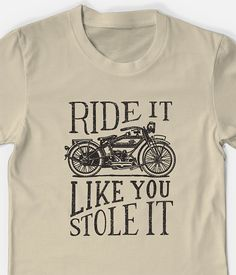 Hey, I found this really awesome Etsy listing at https://www.etsy.com/listing/156608184/ride-it-like-you-stole-it-t-shirt-unisex